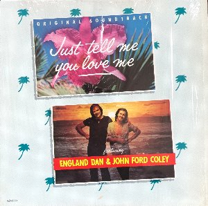 ENGLAND DAN & JOHN FORD COLEY - Just Tell Me You Love Me / OST
