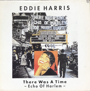 EDDIE HARRIS - THERE WAS A TIME-ECHO OF HARLEM