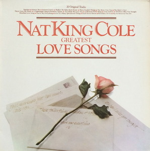 NAT KING COLE - GREATEST LOVE SONGS/20 ORIGINAL TRACKS