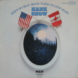 HANK SNOW - WHEN MY BLUE MOON TURNS TO GOLD AGAIN (2LP)