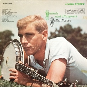 "Walter Forbes - Ballads And Bluegrass (""Ballad Of Lost Jimmie Whalen"")"