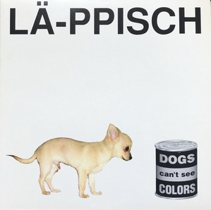 LA-PPISCH - Dogs Can't See Colors