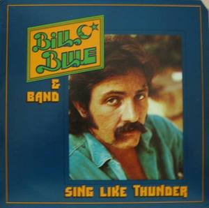 BILL BLUE & BAND - Sing Like Thunder