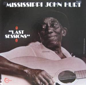 MISSISSIPPI JOHN HURT - Last Sessions