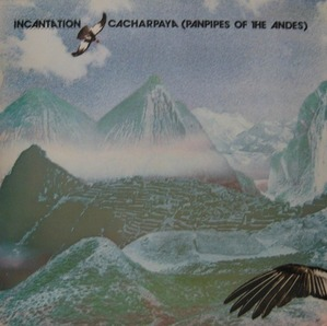 INCANTATION - CACHARPAYA (PANPIPES OF THE ANDES)