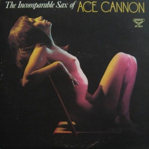 ACE CANNON - The Incomparable Sax Of Ace Cannon