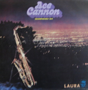 ACE CANNON - INCOMPARABLE SAX (LAURA)